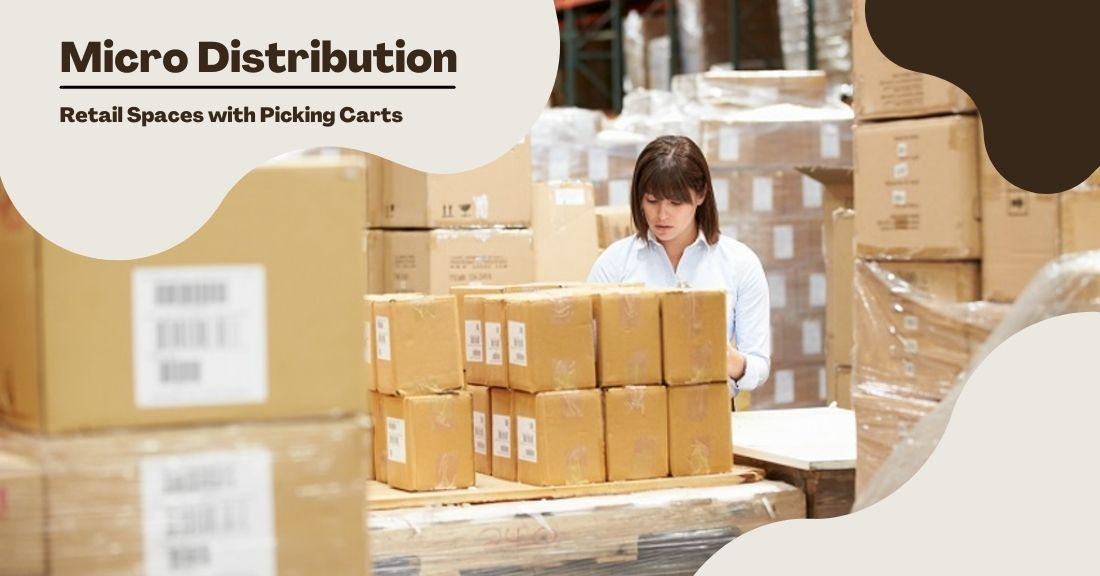Micro Distribution – How to Optimize Retail Spaces with Picking Carts